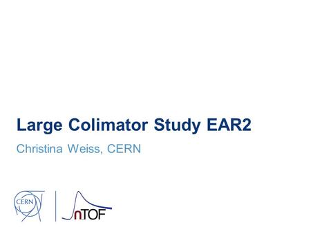 Large Colimator Study EAR2 Christina Weiss, CERN.