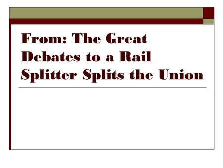 From: The Great Debates to a Rail Splitter Splits the Union.