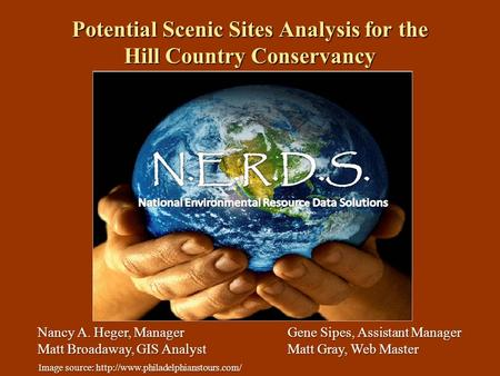 Potential Scenic Sites Analysis for the Hill Country Conservancy Nancy A. Heger, ManagerGene Sipes, Assistant Manager Matt Broadaway, GIS AnalystMatt Gray,