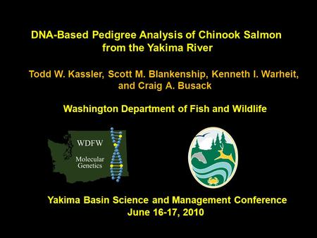 DNA-Based Pedigree Analysis of Chinook Salmon from the Yakima River Todd W. Kassler, Scott M. Blankenship, Kenneth I. Warheit, and Craig A. Busack Washington.