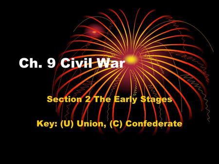 Ch. 9 Civil War Section 2 The Early Stages Key: (U) Union, (C) Confederate.