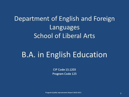 Department of English and Foreign Languages School of Liberal Arts B.A. in English Education CIP Code 13.1203 Program Code 125 1 Program Quality Improvement.