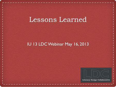 Lessons Learned IU 13 LDC Webinar May 16, 2013. Check on Tech  Audio Wizard  Elluminate tools o Hand raise o Microphone o Smiley face o Checkmark o.