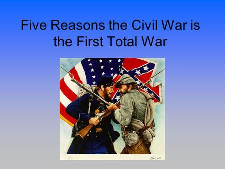 Five Reasons the Civil War is the First Total War.