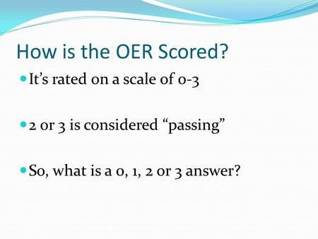 "How is the OER Scored? It's rated on a scale of 0-3 2 or 3 is considered ""passing"" So, what is a 0, 1, 2 or 3 answer?"
