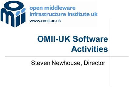 OMII-UK Software Activities Steven Newhouse, Director.