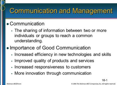 16-1 © 2006 The McGraw-Hill Companies, Inc. All rights reserved.McGraw-Hill/Irwin Communication and Management Communication  The sharing of information.