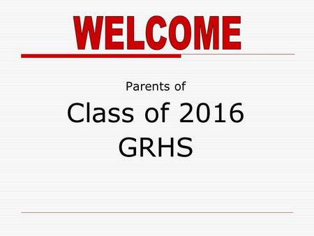 Parents of Class of 2016 GRHS. Online Scheduling Timeline February 15 th 8 th Grade Class Meeting Program of Studies Booklets and Course Selection sheets.