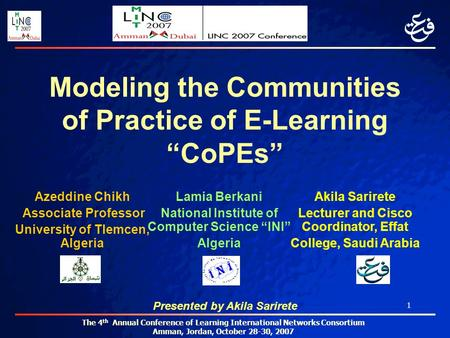 The 4 th Annual Conference of Learning International Networks Consortium Amman, Jordan, October 28-30, 2007 1 Modeling the Communities of Practice of E-Learning.