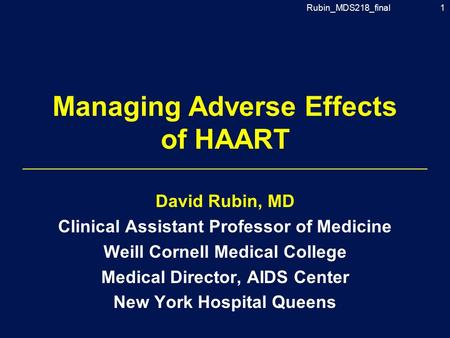Rubin_MDS218_final1 Managing Adverse Effects of HAART David Rubin, MD Clinical Assistant Professor of Medicine Weill Cornell Medical College Medical Director,