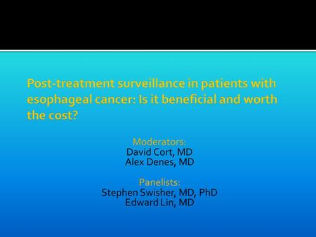 Moderators: David Cort, MD Alex Denes, MD Panelists: Stephen Swisher, MD, PhD Edward Lin, MD.