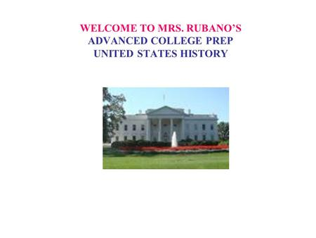 WELCOME TO MRS. RUBANO'S ADVANCED COLLEGE PREP UNITED STATES HISTORY.