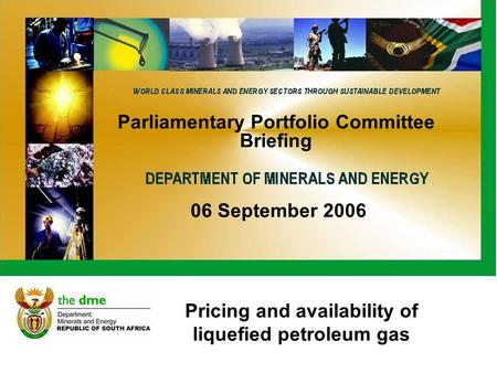 Pricing and availability of liquefied petroleum gas Parliamentary Portfolio Committee Briefing 06 September 2006.