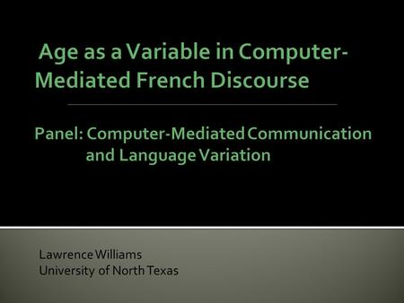 Lawrence Williams University of North Texas. Even if a real-time quantitative study of age as a variable using a large corpus may never be possible, the.