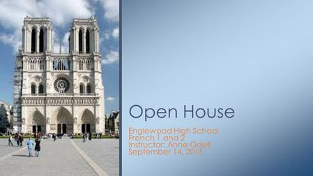 Englewood High School French 1 and 2 Instructor: Anne Odell September 14, 2015 Open House.