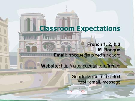 Classroom Expectations French 1, 2, & 3 M. Rocque   Website:  Google Voice: 610-9404 *text,