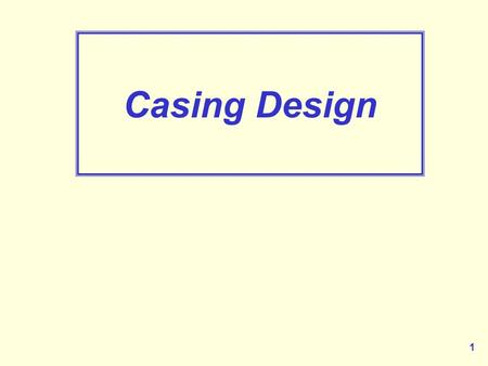 1 Casing Design. 2  Why Run Casing?  Types of Casing Strings  Classification of Casing  Burst, Collapse and Tension  Effect of Axial Tension on Collapse.