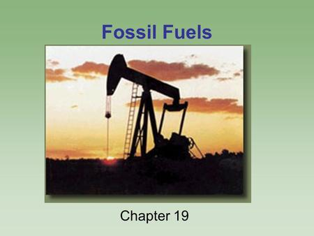 Fossil Fuels Chapter 19.