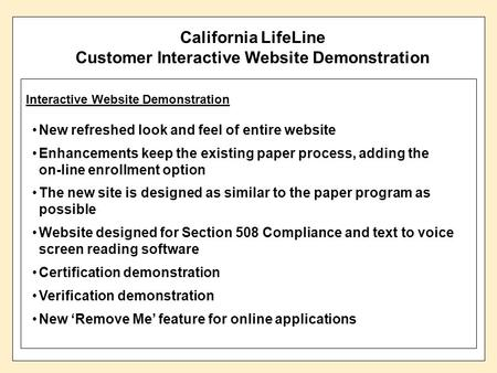 1 California LifeLine Customer Interactive Website Demonstration Interactive Website Demonstration New refreshed look and feel of entire website Enhancements.