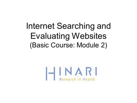 Internet Searching and Evaluating Websites (Basic Course: Module 2)