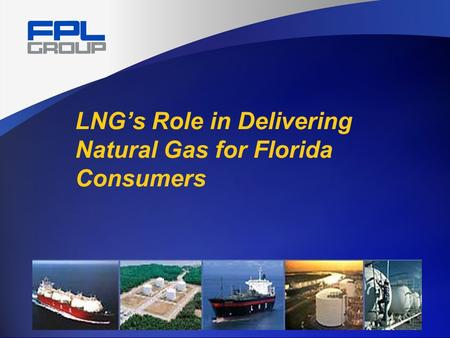 LNG's Role in Delivering Natural Gas for Florida Consumers.