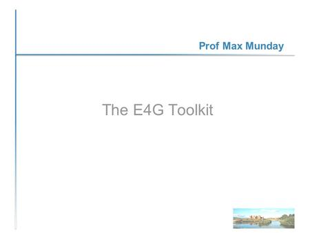 Prof Max Munday The E4G Toolkit. What is an E4G project expected to do/collect in terms of visitor numbers and related information? When you need to deliver.