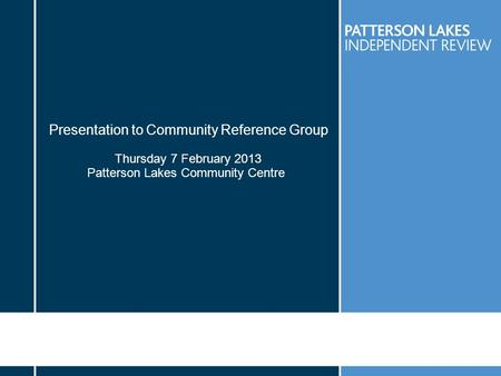 Presentation to Community Reference Group Thursday 7 February 2013 Patterson Lakes Community Centre.