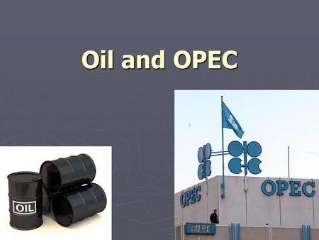 Oil and OPEC. Another name for oil is petroleum Oil is a non-renewable resource = a natural resource that is not replaceable after it is removed.