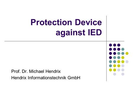 Protection Device against IED Prof. Dr. Michael Hendrix Hendrix Informationstechnik GmbH.