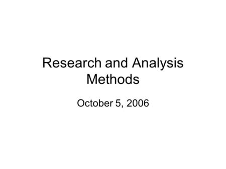 Research and Analysis Methods October 5, 2006. Surveys Electronic vs. Paper Surveys –Electronic: very efficient but requires users willing to take them;