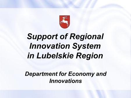 Support of Regional Innovation System in Lubelskie Region Department for Economy and Innovations.