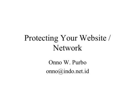 Protecting Your Website / Network Onno W. Purbo