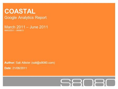 Author: Sali Allister Date: 21/06/2011 COASTAL Google Analytics Report March 2011 – June 2011 08/03/2011 – 08/06/11.