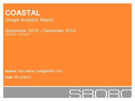 Author: Sali Allister Date: 09/12/2010 COASTAL Google Analytics Report September 2010 – December 2010 08/09/2010 – 08/12/2010.