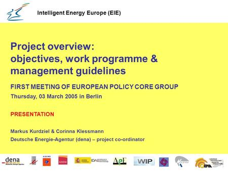 Project overview: objectives, work programme & management guidelines FIRST MEETING OF EUROPEAN POLICY CORE GROUP Thursday, 03 March 2005 in Berlin PRESENTATION.