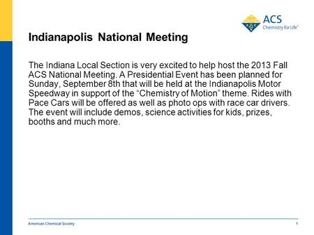 American Chemical Society 1 Indianapolis National Meeting The Indiana Local Section is very excited to help host the 2013 Fall ACS National Meeting. A.