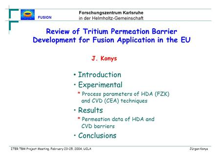Forschungszentrum Karlsruhe in der Helmholtz-Gemeinschaft FUSION ITER TBM Project Meeting, February 23-25, 2004, UCLA Jürgen Konys Review of Tritium Permeation.