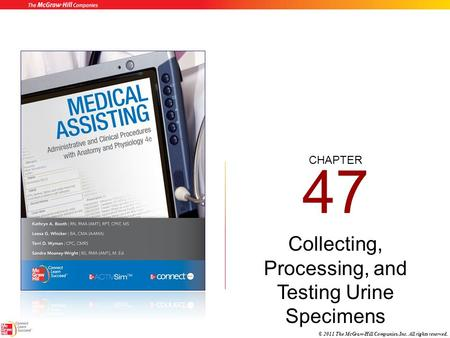 CHAPTER © 2011 The McGraw-Hill Companies, Inc. All rights reserved. 47 Collecting, Processing, and Testing Urine Specimens.