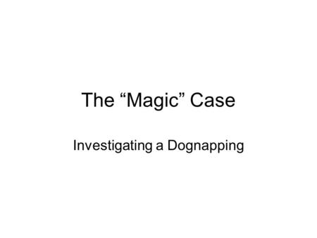 "The ""Magic"" Case Investigating a Dognapping. MYSTERY SYNOPSIS: Liz is a neighborhood teenager hired by the Jeffersons to watch their dog, Magic, while."