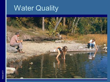 Water Quality Module 5:1. Importance of Clean Water  Health  Environment  Recreation  Natural beauty Module 5:2.