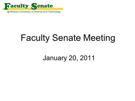 Faculty Senate Meeting January 20, 2011. Agenda I. Call to Order and Roll Call - James Martin, Secretary II. Approval of November 18, 2010 meeting minutes.
