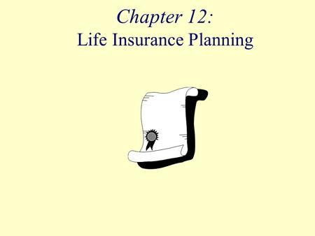 Chapter 12: Life Insurance Planning. Objectives Identify the purpose of life insurance and the reasons for buying it. Recognize that the need for life.