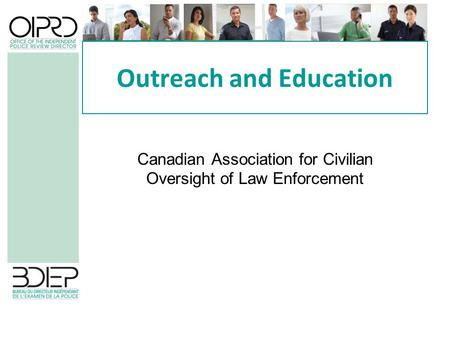 Outreach and Education Canadian Association for Civilian Oversight of Law Enforcement.