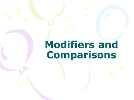 Modifiers and Comparisons. Degrees of Comparison Positive Form: base form, no comparison Comparative Form: compares two people or things using more or.