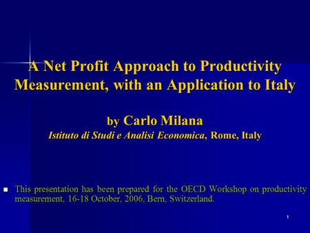 1 A Net Profit Approach to Productivity Measurement, with an Application to Italy by Carlo Milana Istituto di Studi e Analisi Economica, Rome, Italy This.