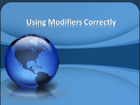 Modifier – makes the meaning of a word or word group more specific. –A–Adjective modifies nouns and pronouns –A–Adverb modifies verbs, adjectives, and.