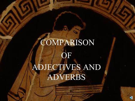 COMPARISON OF ADJECTIVES AND ADVERBS CHARACTERISTICS OF ADJECTIVES Most adjectives describe the quality of an object E.G.: pretty girl; brave boy.