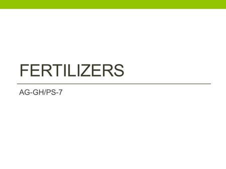 FERTILIZERS AG-GH/PS-7. What is the importance of proper fertilization of plants?