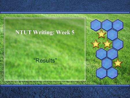 "NTUT Writing: Week 5 ""Results"". 6.1 Contents and Structure: An Example."