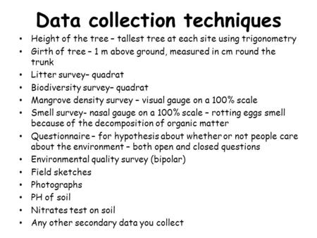 Data collection techniques Height of the tree – tallest tree at each site using trigonometry Girth of tree – 1 m above ground, measured in cm round the.